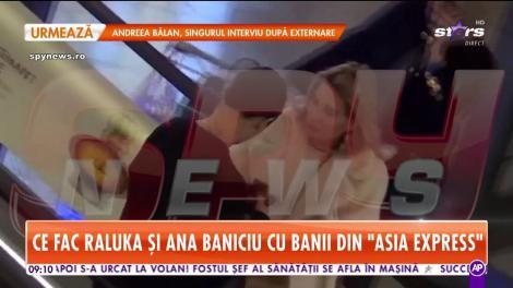 Ce fac Raluka și Ana Baniciu cu banii din Asia Express