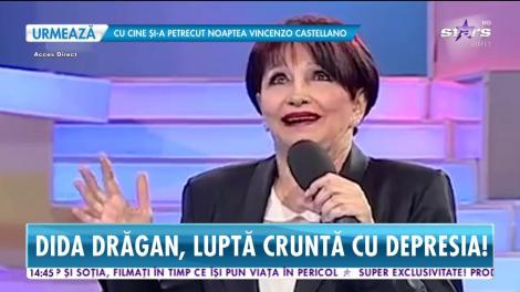 Dida Drăgan, luptă cruntă cu depresia