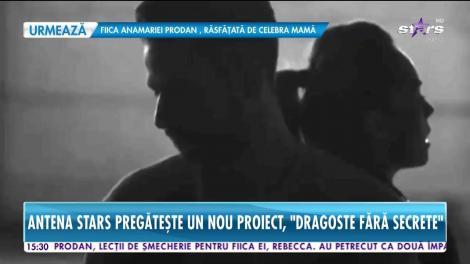 Antena Stars pregăteşte un nou proiect ce se anunţă a fi incendiar: Dragoste fără secrete!