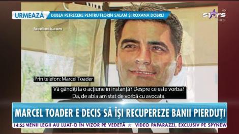 Marcel Toader e decis să își recupereze banii pierduți: Am vorbit cu avocata mea și mă gândesc la o acțiune în instanță