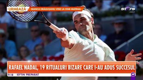 Rafael Nadal, 19 ritualuri bizare care i-au adus succesul