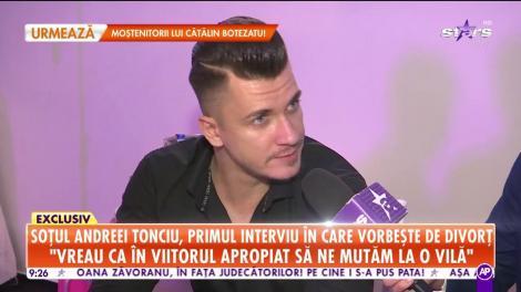 Star Matinal. Soțul Andreei Tonciu, primul interviu în care vorbește de divorț