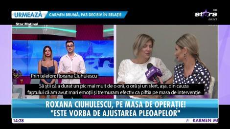 Roxana Ciuhulescu, pe masa de operație: Este vorba de ajustarea pleoapelor