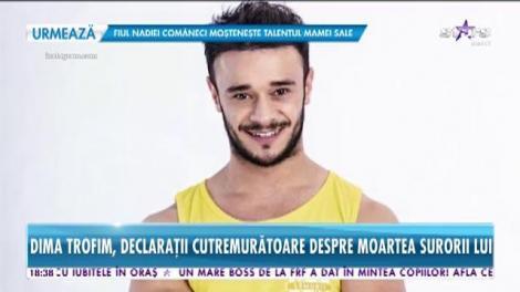 Star News. Dima Trofim, declaraţii cutremurătoare despre moartea surorii lui