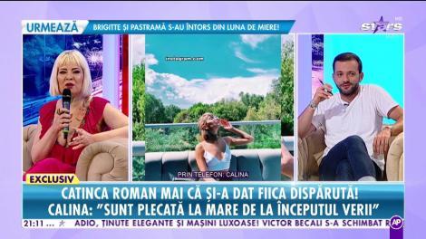 """Catinca Roman mai că şi-a dat fiica disparută! Calina: """"Sunt la mare de la începutul verii!"""""""