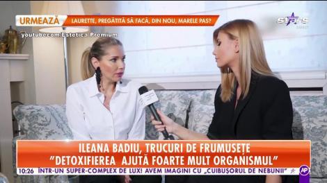 Star Matinal. Ileana Badiu, trucuri despre frumusețe: Detoxul a devenit un mod de viață pentru mine