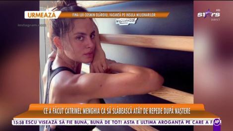 Ce a făcut Catrinel Menghia că să slăbească atât de repede după naștere
