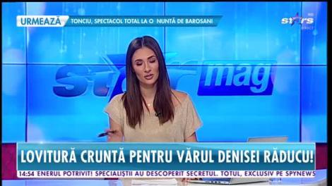 Star News. Lovitură cruntă pentru vărul Denisei Răducu. Cum i s-au prăbuşit afacerile
