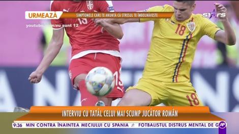 Interviu cu tatăl unuia dintre cei mai scumpi jucători din România! Petre Marin a oferit o lecţie de modestie
