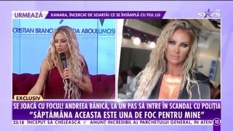 Agenția Vip. Andreea Bănică, la un pas să intre în scandal cu Poliţia