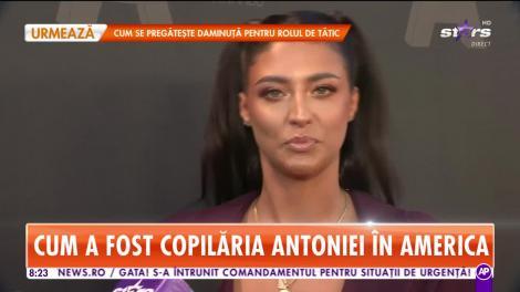Antonia vorbeşte deschis despre copilăria din America