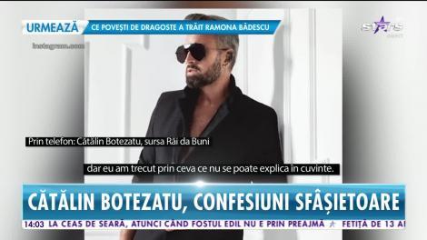 Star News. Cătălin Botezatu, confesiuni sfâșietoare
