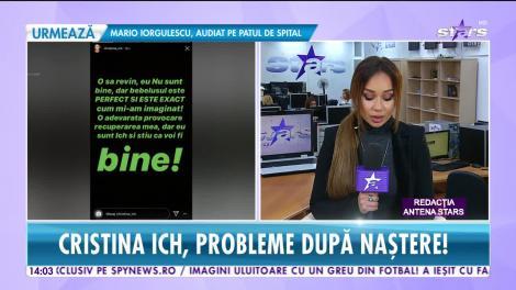 Cristina Ich se confruntă cu probleme după naştere! Ce spune în prima ei declaraţie după ce a devenit mămică