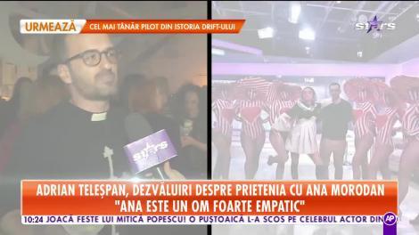 Adrian Teleşpan, dezvăluiri despre prietenia cu Ana Morodan