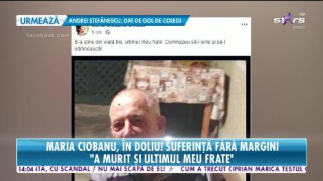 Star News. Maria Ciobanu, în doliu! Suferință fără margini: A murit și ultimul meu frate