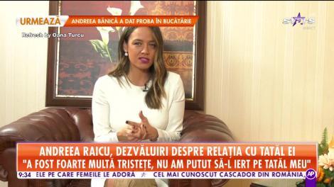 Star Matina. Andreea Raicu, dezvăluiri despre relația cu tatăl ei