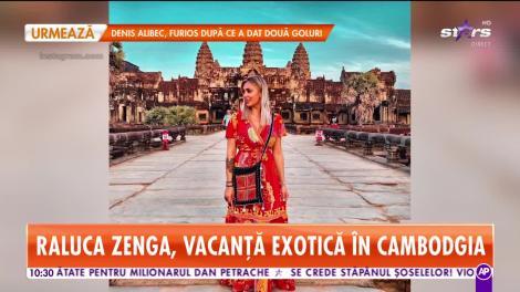Star Matinal. Raluca Zenga, vacanță exotică în Cambodgia