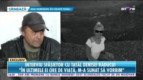 """Interviu sfâşietor cu tatăl Denisei Răducu! """"A trăit cu speranţa că se va face bine"""""""