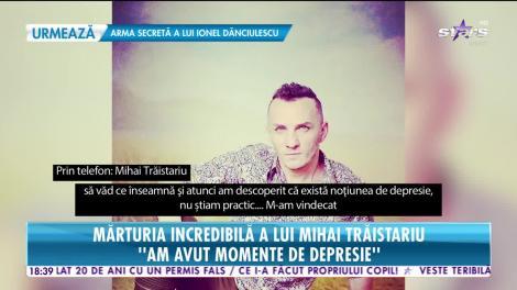 Star News. Mărturia incredibilă a lui Mihai Trăistariu: Am avut momente de depresie