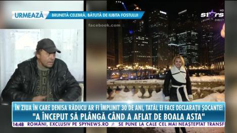 Star News. În ziua în care Denisa Răducu ar fi împlinit 30 de ani, tatăl ei face declaraţii şocante