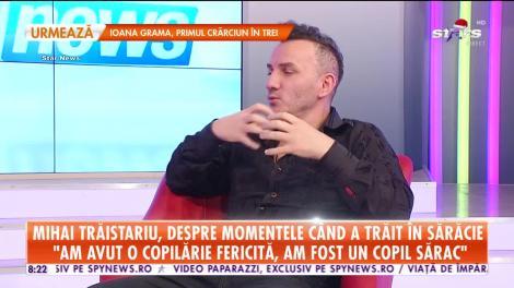 Star Matinal. Mihai Trăistariu, despre traumele copilăriei: Am trăit fericiți în sărăcia noastră!