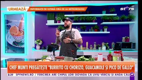 Reţeta lui Chef Munti - Star Matinal: Burrito cu chorizo, guacamole și pico de gallo