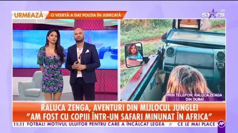 Star Matinal. Raluca Zenga, aventuri în mijlocul junglei: Noaptea nu aveam voie să ieșim în afara cortului