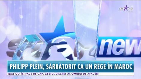 Star News. Philipp Plein, sărbătorit ca un rege în Maroc