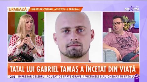 Tatăl lui Gabriel Tamaş a decedat!