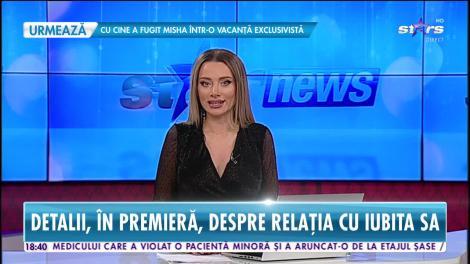 Star News. Doru Todoruţ, dezvăluiri despre relaţia cu iubita