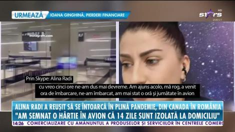 Cum a reușit Alina Radi să se întoarcă în România, în plină pandemie, din Canada