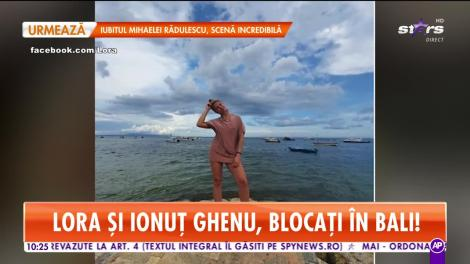 Lora și Ionuț Ghenu, blocați în Bali! Au vrut să se întoarcă, dar toate aeroporturile au fost închise