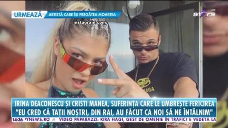 Irina Deaconescu și Cristi Manea, despre suferința care le umbreşte fericirea