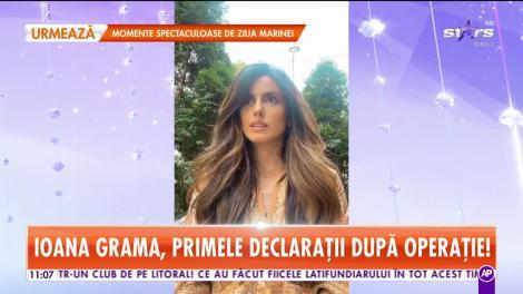 Ioana Grama, primele declarații după operație